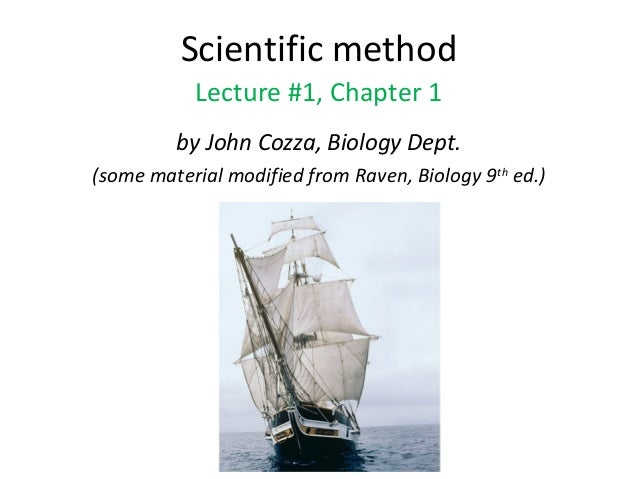 Scientific method Lecture #1, Chapter 1 by John Cozza, Biology Dept. (some material modified from Raven, Biology 9th ed.)