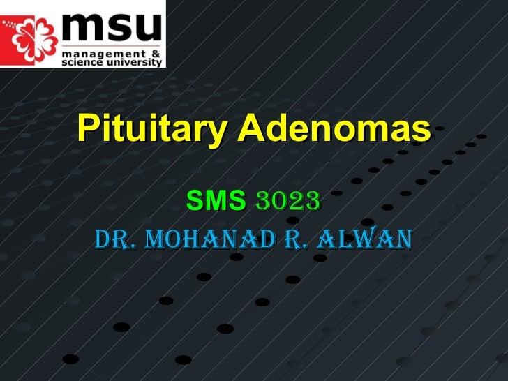 Pituitary Adenomas SMS   3023 Dr. Mohanad r. alwan