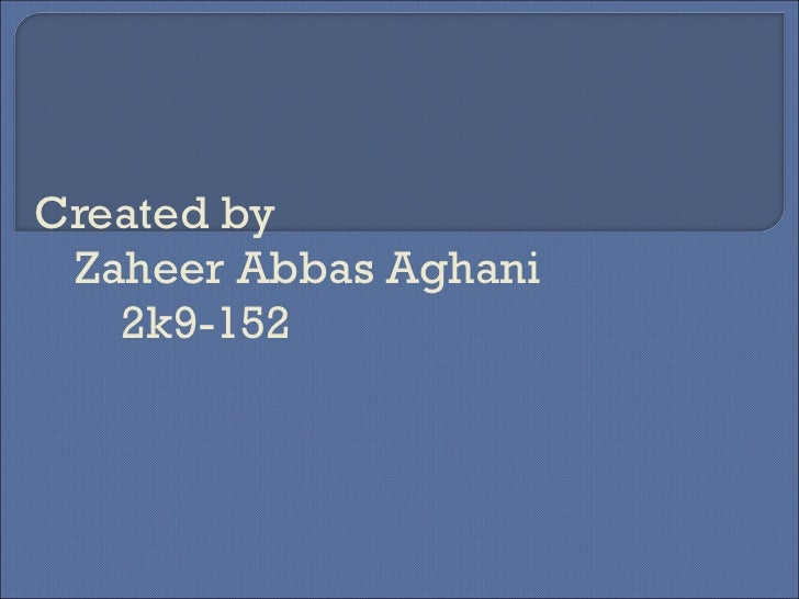 Created by   Zaheer Abbas Aghani   2k9-152