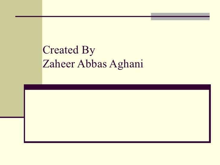 Created By Zaheer Abbas Aghani