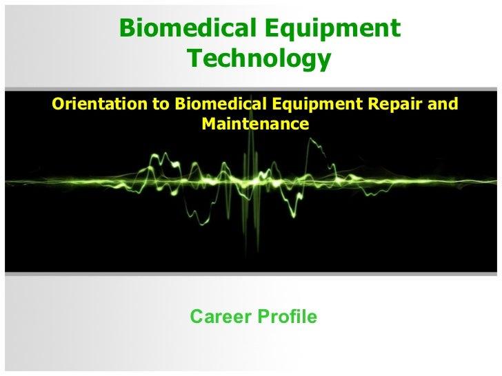 Biomedical Equipment Technology Career Profile Orientation to Biomedical Equipment Repair and Maintenance