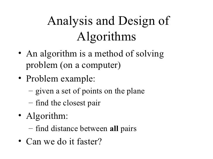 Analysis and Design of Algorithms <ul><li>An algorithm is a method of solving problem (on a computer) </li></ul><ul><li>Pr...