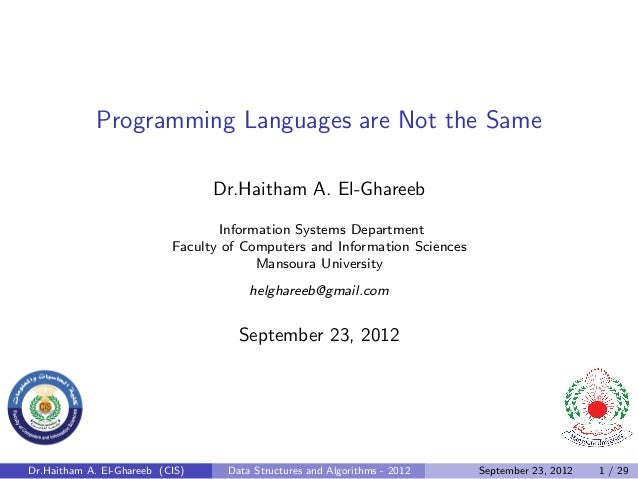 Programming Languages are Not the Same                                 Dr.Haitham A. El-Ghareeb                           ...