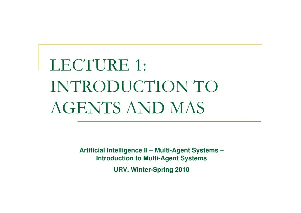 LECTURE 1: INTRODUCTION TO AGENTS AND MAS    Artificial Intelligence II – Multi-Agent Systems –          Introduction to M...