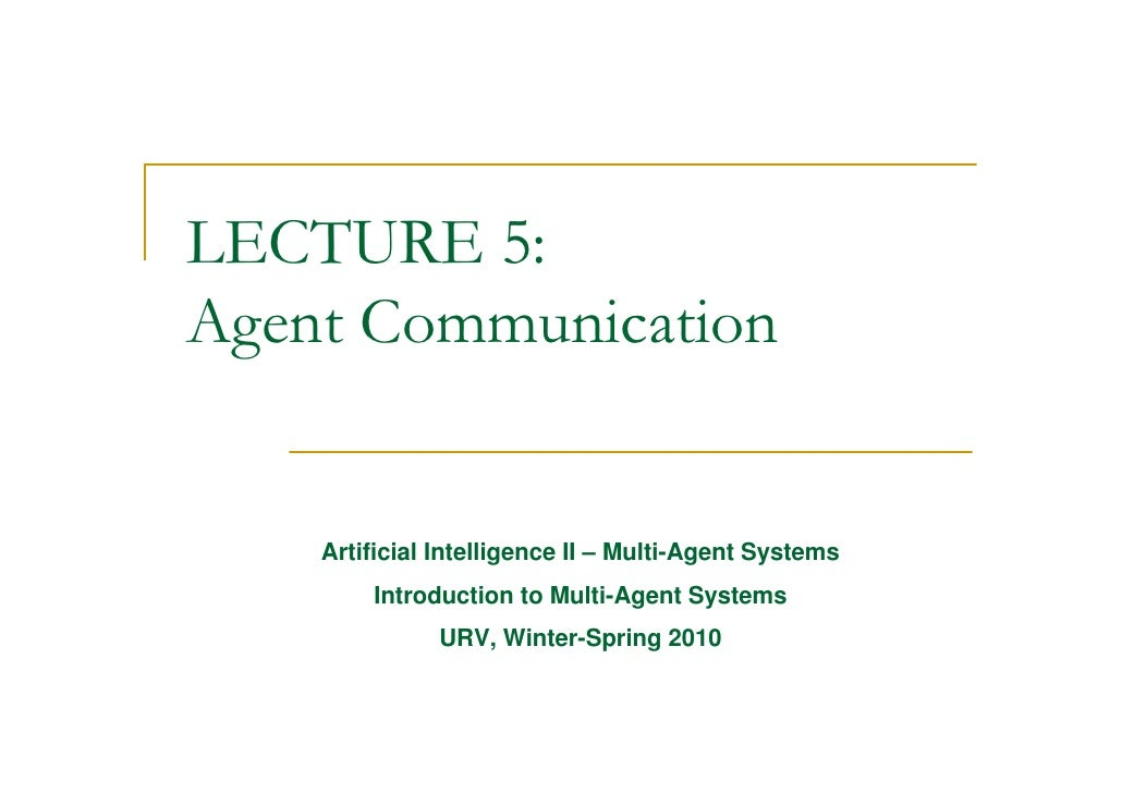 LECTURE 5: Agent Communication       Artificial Intelligence II – Multi-Agent Systems         Introduction to Multi-Agent ...