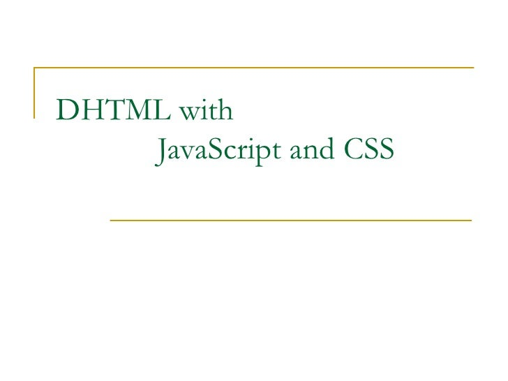 DHTML with     JavaScript and CSS