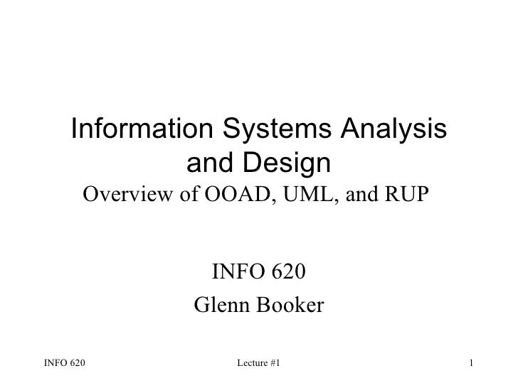 Information Systems Analysis and Design Overview of OOAD, UML, and RUP   INFO 620 Glenn Booker