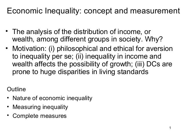 1Economic Inequality: concept and measurement• The analysis of the distribution of income, orwealth, among different group...
