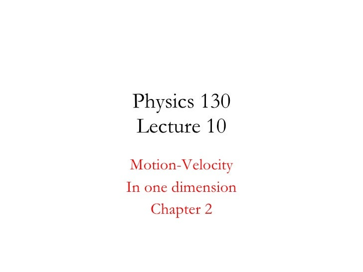 Physics 130 Lecture 10 Motion-Velocity In one dimension Chapter 2