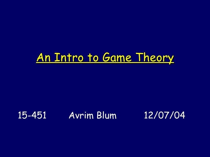 An Intro to Game Theory 15-451  Avrim Blum  12/07/04