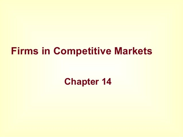 Firms in Competitive Markets Chapter 14