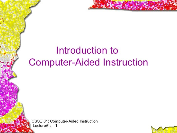Introduction toComputer-Aided InstructionCSSE 81: Computer-Aided InstructionLecture#1: 1