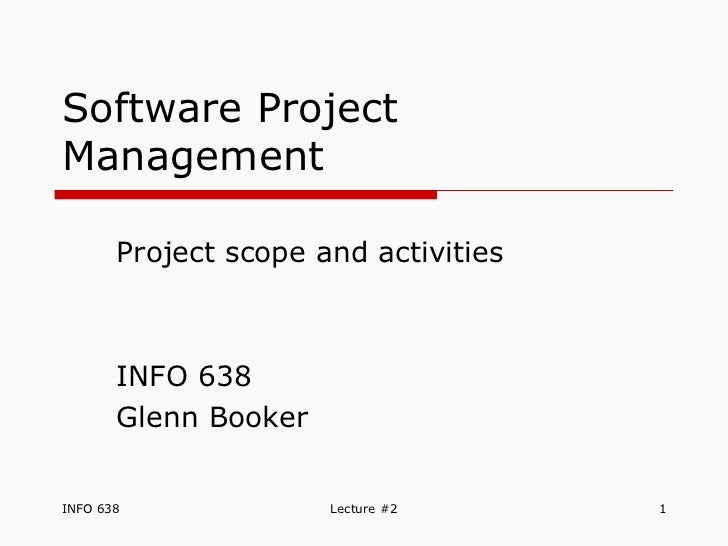 Software Project Management Project scope and activities  INFO 638 Glenn Booker