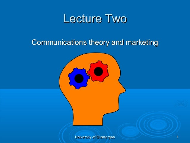 Lecture TwoCommunications theory and marketing            University of Glamorgan   1
