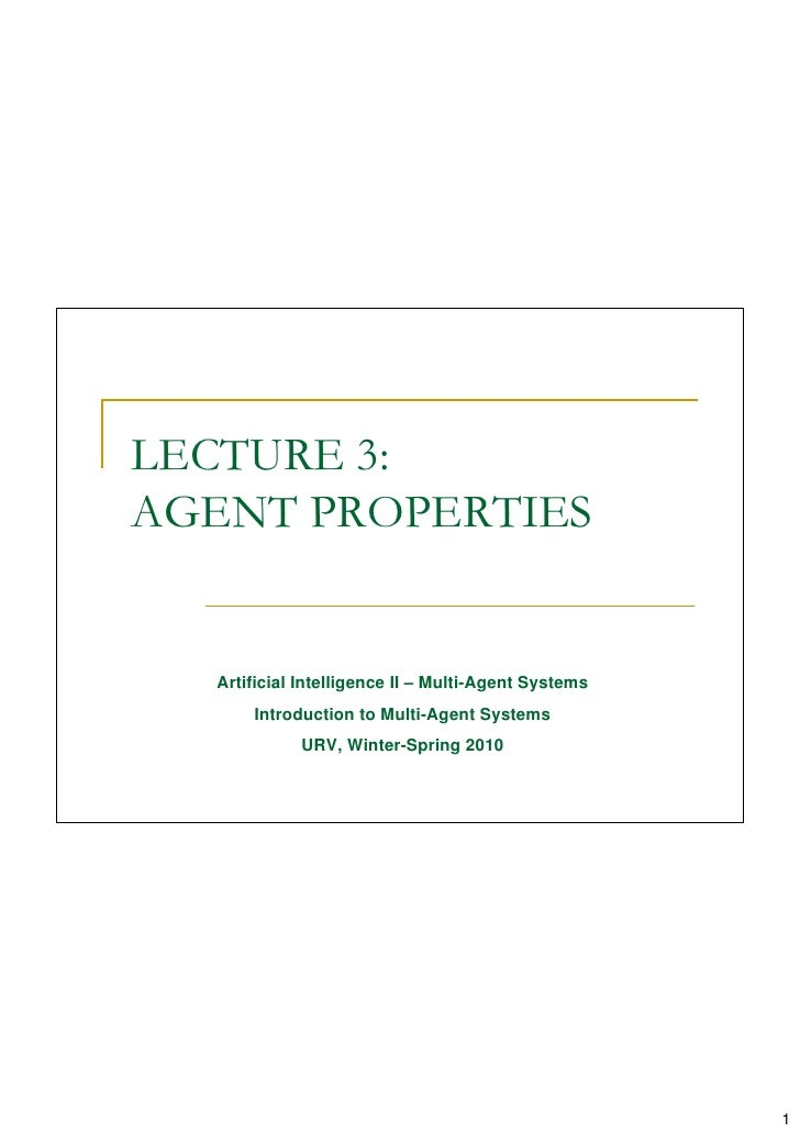 LECTURE 3: AGENT PROPERTIES     Artificial Intelligence II – Multi-Agent Systems       Introduction to Multi-Agent Systems...
