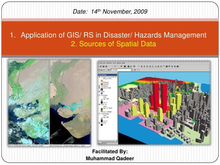 Date:  14th November, 2009<br />Application of GIS/ RS in Disaster/ Hazards Management2. Sources of Spatial Data<br />Faci...
