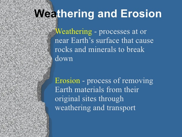 Wea thering and Erosion Weathering  - processes at or near Earth's surface that cause rocks and minerals to break down Ero...
