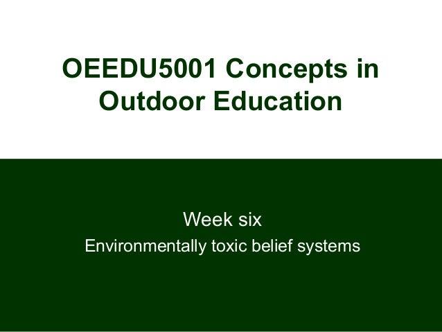 OEEDU5001 Concepts inOutdoor EducationWeek sixEnvironmentally toxic belief systems