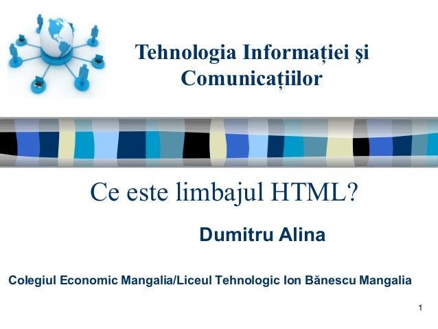 Tehnologia Informaţiei şi Comunicaţiilor Dumitru Alina Colegiul Economic Mangalia/Liceul Tehnologic Ion Bănescu Mangalia C...