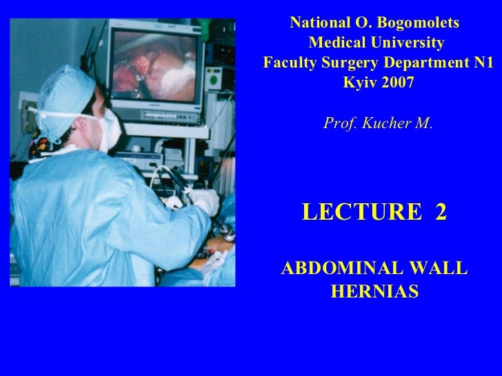 LECTURE  2 ABDOMINAL WALL HERNIAS National O. Bogomolets  Medical  University  Faculty  Surgery Department N1 Kyiv 2007 Pr...