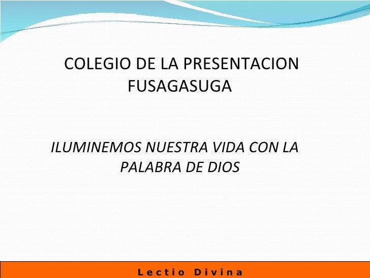 L e c t i o  D i v i n a   <ul><ul><li>COLEGIO DE LA PRESENTACION FUSAGASUGA  </li></ul></ul><ul><ul><li>ILUMINEMOS NUESTR...