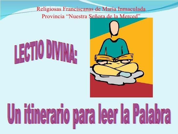 """LECTIO DIVINA: Un itinerario para leer la Palabra  Religiosas Franciscanas de María Inmaculada Provincia """"Nuestra Señora d..."""
