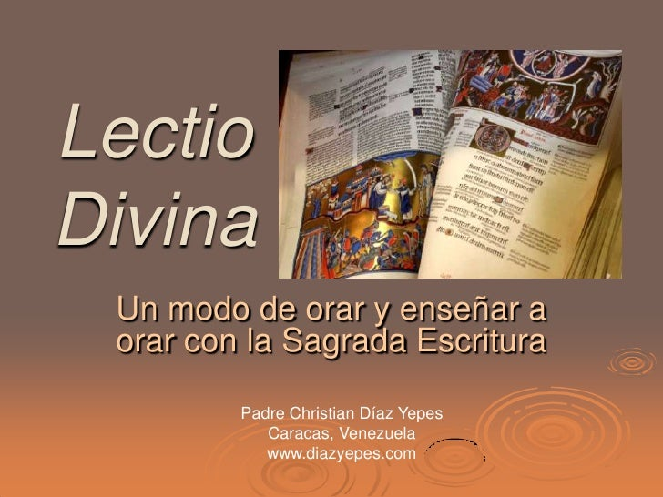 LectioDivina Un modo de orar y enseñar a orar con la Sagrada Escritura         Padre Christian Díaz Yepes            Carac...