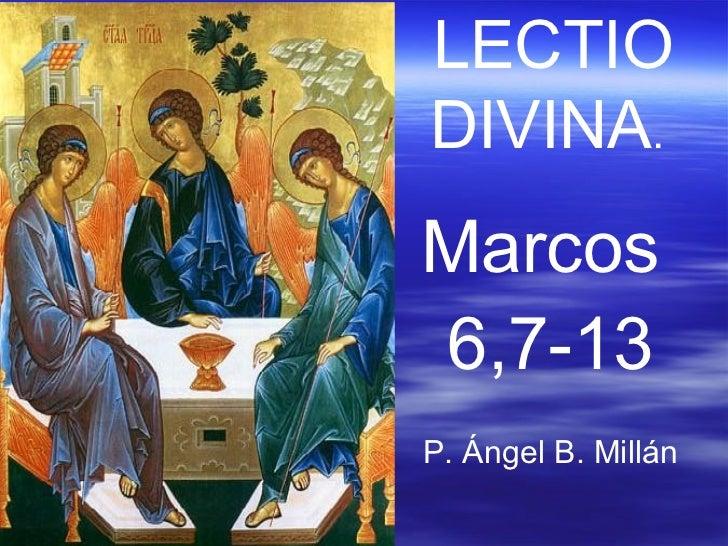 LECTIO DIVINA .   Marcos  6,7-13 P. Ángel B. Millán