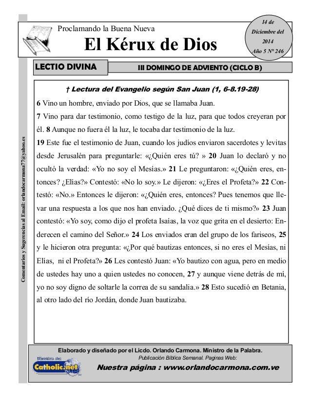 Proclamando la Buena Nueva  El Kérux de Dios  † Lectura del Evangelio según San Juan (1, 6-8.19-28)  6 Vino un hombre, env...