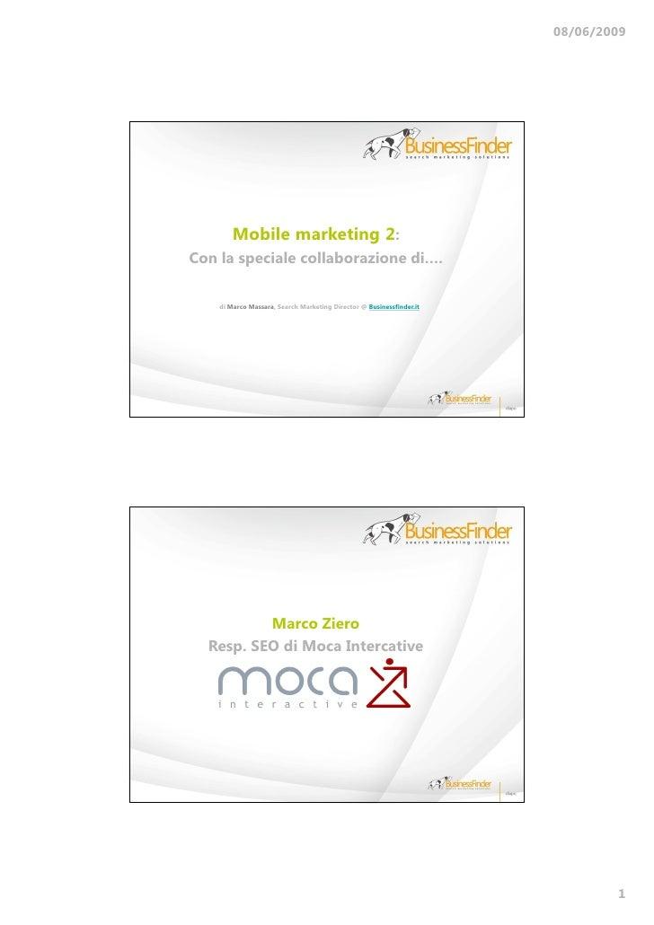 08/06/2009             Mobile marketing 2: Con la speciale collaborazione di….      di Marco Massara, Search Marketing Dir...