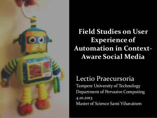 Field Studies on User Experience of Automation in ContextAware Social Media Lectio Praecursoria Tampere University of Tech...