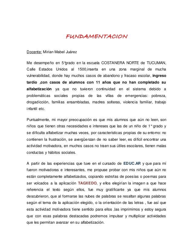 FUNDAMENTACION Docente: Mirian Mabel Juárez Me desempeño en 5°grado en la escuela COSTANERA NORTE de TUCUMAN, Calle Estado...