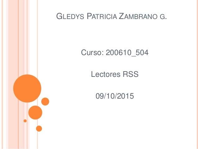 GLEDYS PATRICIA ZAMBRANO G. Curso: 200610_504 Lectores RSS 09/10/2015