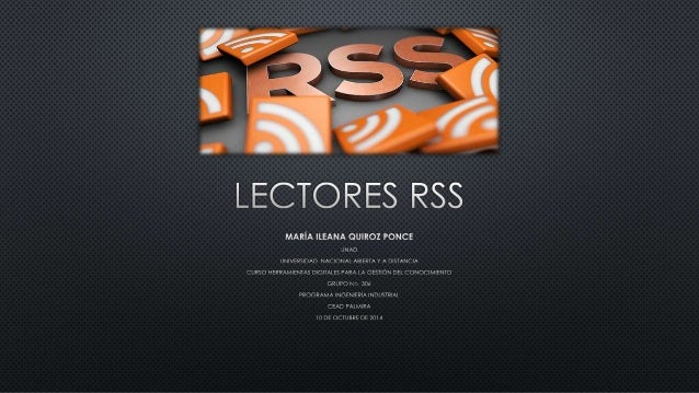 RSS ES UNA FORMA MUY SENCILLA PARA QUE PUEDAS RECIBIR, DIRECTAMENTE EN TU ORDENADOR O EN UNA PÁGINA WEB ONLINE (A TRAVÉS D...