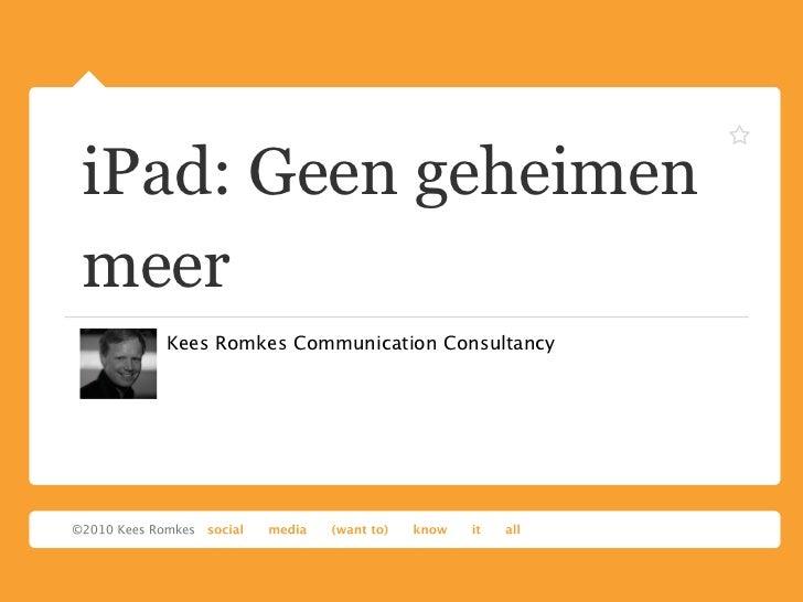 iPad: Geen geheimenmeer  Kees Romkes Communication Consultancy