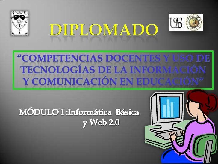 """DIPLOMADO<br />""""COMPETENCIAS DOCENTES Y USO DE<br />TECNOLOGÍAS DE LA INFORMACIÓN<br />Y COMUNICACIÓN EN EDUCACIÓN""""<br /> ..."""