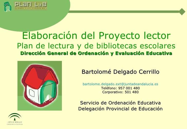 Elaboración del Proyecto lector Plan de lectura y de bibliotecas escolares Dirección General de Ordenación y Evaluación Ed...