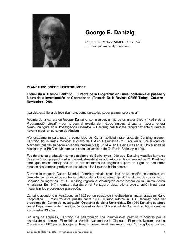 J. Ponce, G. Solis y L. Ulfe – Investigación de Operaciones 1PLANEANDO SOBRE INCERTIDUMBREEntrevista a George Dantzing. El...