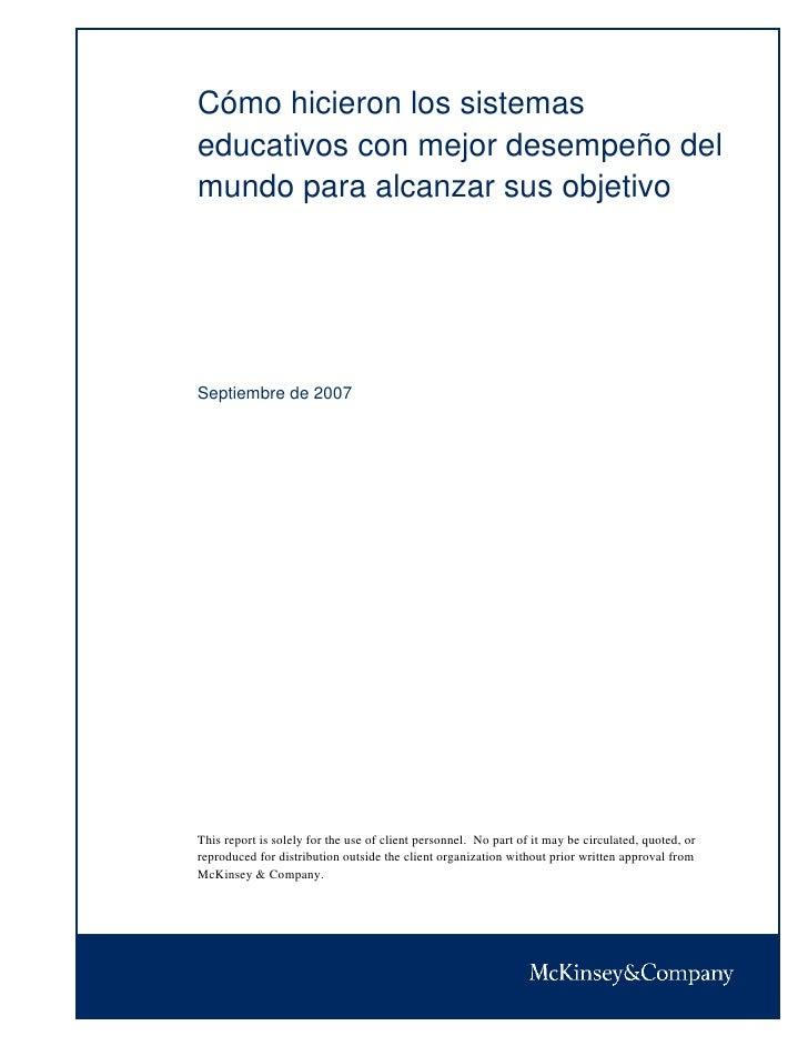 Cómo hicieron los sistemas educativos con mejor desempeño del mundo para alcanzar sus objetivo     Septiembre de 2007     ...