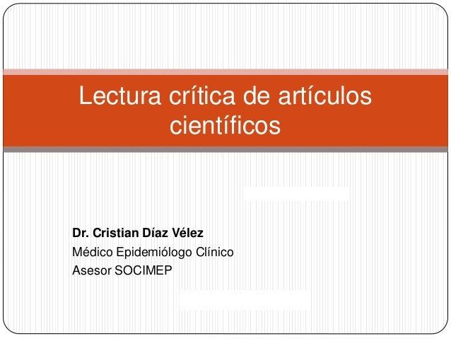 Lectura crítica de artículos científicos Dr. Cristian Díaz Vélez Médico Epidemiólogo Clínico Asesor SOCIMEP