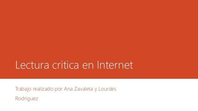 Lectura critica en Internet Trabajo realizado por Ana Zavaleta y Lourdes Rodriguez