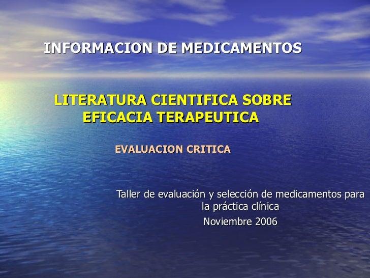 INFORMACION DE MEDICAMENTOS LITERATURA CIENTIFICA SOBRE EFICACIA TERAPEUTICA  EVALUACION CRITICA Taller de evaluación y se...