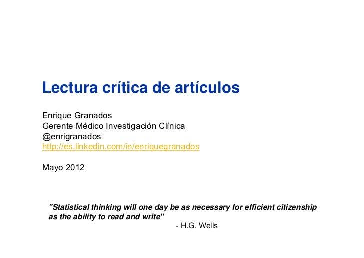 Lectura crítica de artículosEnrique GranadosGerente Médico Investigación Clínica@enrigranadoshttp://es.linkedin.com/in/enr...