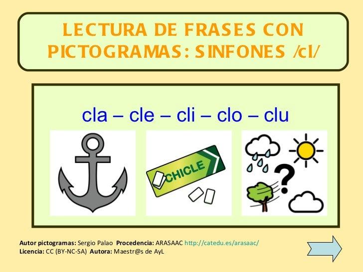 LECTURA DE FRASES CON PICTOGRAMAS: SINFONES /cl/ Autor pictogramas:  Sergio Palao  Procedencia:  ARASAAC  http://catedu.e...
