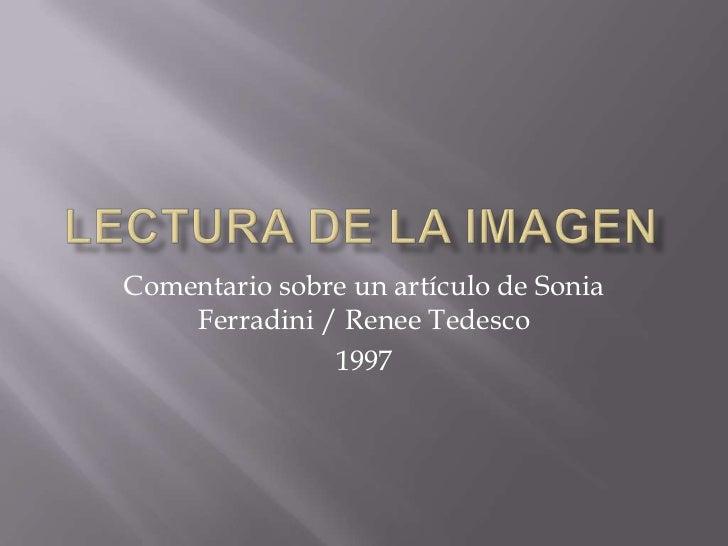 LECTURA DE LA IMAGEN<br />Comentario sobre un artículo de Sonia Ferradini / ReneeTedesco<br />1997<br />