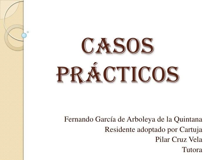 CASOSPRÁCTICOSFernando García de Arboleya de la Quintana           Residente adoptado por Cartuja                         ...