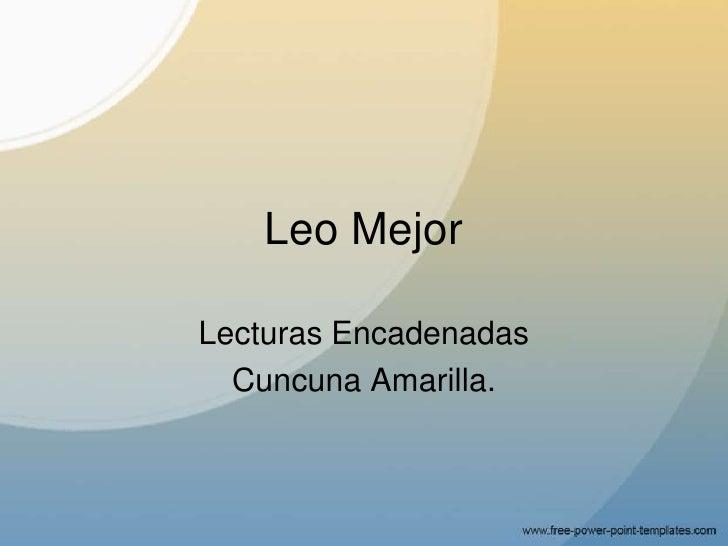 Leo Mejor<br />Lecturas Encadenadas<br />Cuncuna Amarilla.<br />