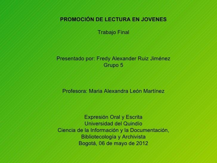 PROMOCIÓN DE LECTURA EN JOVENES                Trabajo FinalPresentado por: Fredy Alexander Ruiz Jiménez                  ...