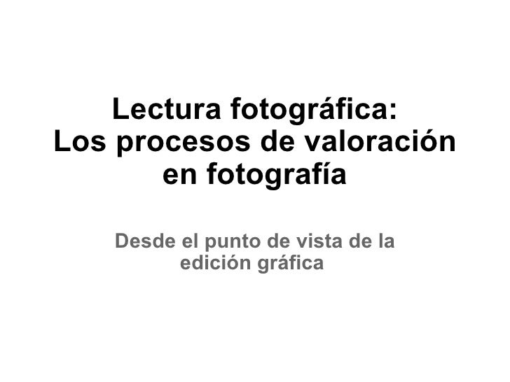 Lectura Fotografica Los Procesos De Valoracion