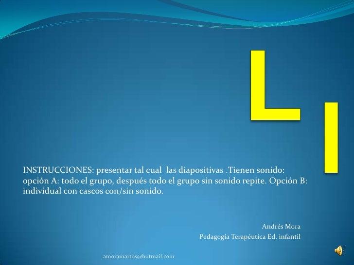 L<br />l<br />INSTRUCCIONES: presentar tal cual  las diapositivas .Tienen sonido: <br />opción A: todo el grupo, después t...